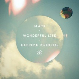 Black – Wonderful Life (Deepend Bootleg)