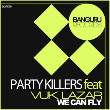 Party Killers Ft Vuk Lazar – We Can Fly (Original Mix)