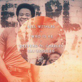 Bill Withers – Who Is He (Deepend ft. Charles Sax Bootleg)