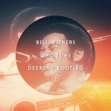 Bill Withers – Who Is He (Deepend ft. Charles Saxless Bootleg)