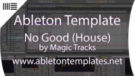 Ableton Live House Template No Good by Magic Tracks www.abletontemplates.net  - Ableton Live House Template - No Good by Magic Tracks www.abletontemplates.net