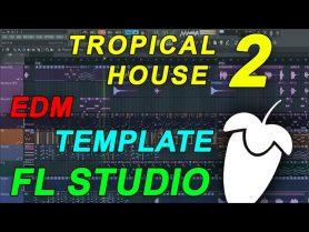 FL Studio – EDM Tropical House Template 2 [FULL FLP]