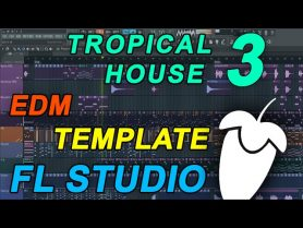 FL Studio – EDM Tropical House Template 3 [FULL FLP]