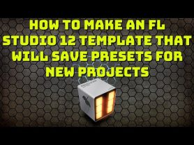 How to make an FL Studio 12 Template that will save presets for new projects