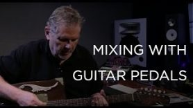 Mixing with Guitar Pedals – Into The Lair #156