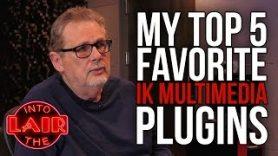 My Top 5 Favorite IK Multimedia Plugins – Into The Lair #162