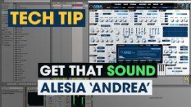 Tech Tip Get That Sound Alesia Andrea - Tech Tip - Get That Sound - Alesia 'Andrea'