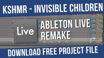 kshmr invisible children ableton - KSHMR - Invisible Children (Ableton Live Remake) [DOWNLOAD PROJECT FILE]